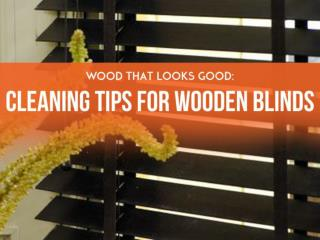 Wood That Looks Good: Cleaning Tips for Wooden Blinds