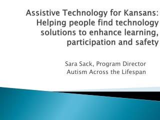 Assistive Technology for Kansans: Helping people find technology solutions to enhance learning, participation and safet