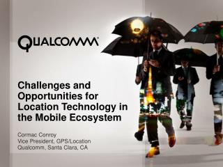Challenges  and Opportunities for Location Technology in the Mobile  Ecosystem