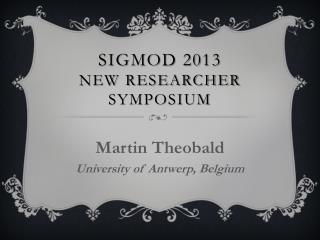 SIGMOD 2013 New Researcher Symposium