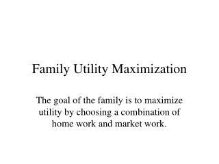 Family Utility Maximization