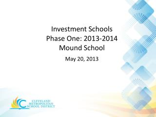 Investment Schools  Phase One: 2013-2014 Mound School May 20, 2013