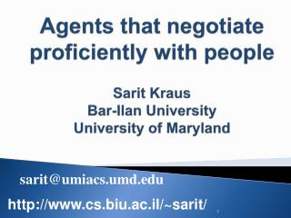 Agents that negotiate proficiently with people Sarit Kraus Bar-Ilan University University of Maryland