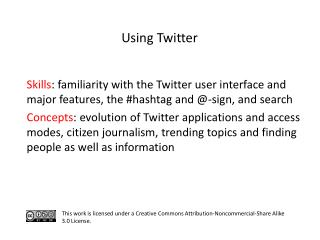 S kills :  familiarity with the  Twitter user interface and major features, the  # hashtag  and @-sign,  and search