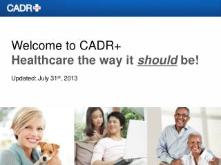 Welcome to CADR+ Healthcare the way it  should be! Updated:  July 31 st ,  2013