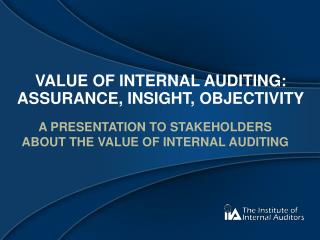 Value of internal auditing: Assurance, Insight, objectivity