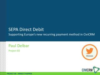 SEPA Direct Debit Supporting Europe�s new recurring paymen t method in  CiviCRM