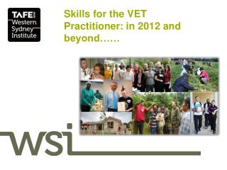 Skills for the VET  Practitioner: in 2012 and beyond……