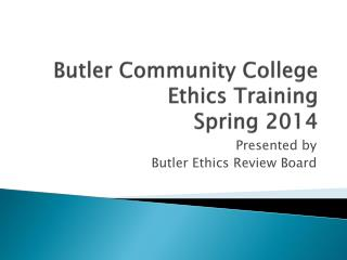 Butler Community College  Ethics Training Spring 2014