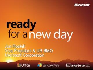 Jon Roskill Vice President & US BMO Microsoft Corporation