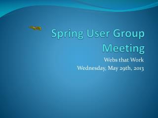 Spring User Group Meeting