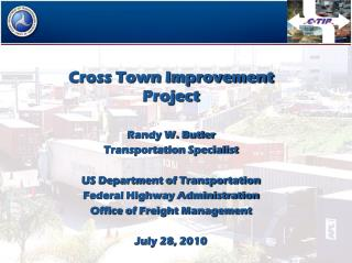 Cross Town Improvement Project Randy W. Butler Transportation Specialist US Department of Transportation Federal Highwa