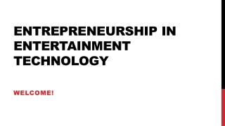 Entrepreneurship in  Entertainment Technology