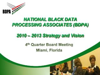 NATIONAL BLACK DATA PROCESSING ASSOCIATES (BDPA) 2010 – 2013 Strategy and Vision