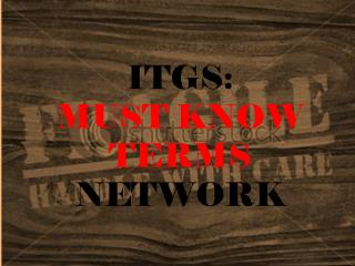 ITGS:  MUST KNOW  TERMS NETWORK