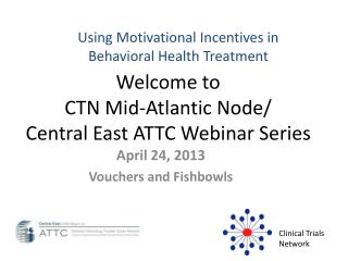 Welcome to  CTN  Mid-Atlantic  Node/ Central East ATTC  Webinar Series
