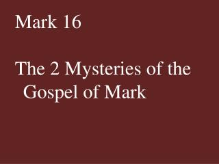 Mark 16 The 2 Mysteries of the Gospel of Mark