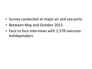 Survey conducted at major air and sea ports Between May and October 2012 F ace to face interviews with 1,578 overseas h