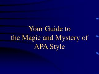 your guide to  the magic and mystery of apa style
