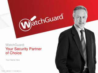 WatchGuard: Your Security Partner  of Choice