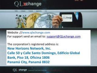Website :// www.qlxchange.com For support send an email to:  support@QLxchange.com The corporation's registered address