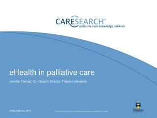 eHealth in palliative care Jennifer Tieman, CareSearch Director, Flinders University