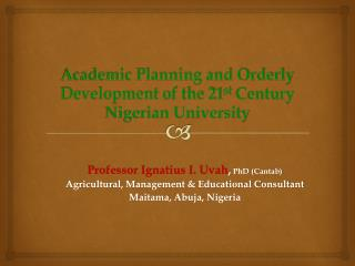 Academic Planning and Orderly Development of the 21 st  Century Nigerian University