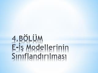 4.BÖLÜM E-İş Modellerinin Sınıflandırılması