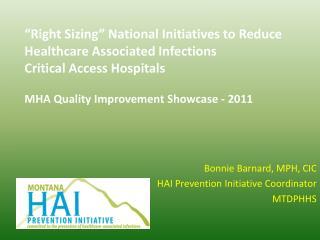 Bonnie Barnard, MPH, CIC HAI Prevention Initiative Coordinator MTDPHHS