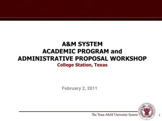 A&M SYSTEM ACADEMIC PROGRAM and ADMINISTRATIVE PROPOSAL WORKSHOP College Station, Texas