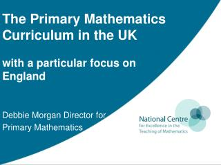 The Primary Mathematics Curriculum in the UK with a particular focus on England