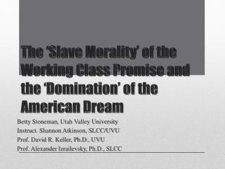 The �Slave Morality� of the Working Class Promise and the �Domination� of the American Dream