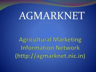 Agricultural  Marketing Information Network ( http:// agmarknet.nic.in )