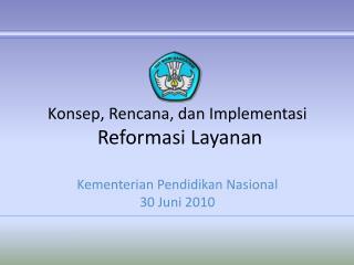 Konsep, Rencana, dan Implementasi  Reformasi Layanan