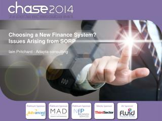 Choosing a New Finance System ?  Issues Arising from  SORP Iain Pritchard - Adapta consulting