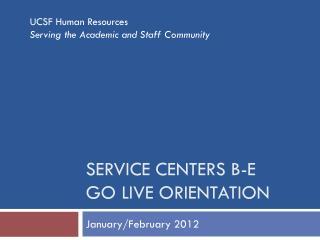 Service Centers B-E  Go Live orientation