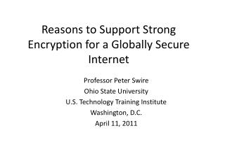 Reasons to Support Strong Encryption  for a Globally Secure Internet