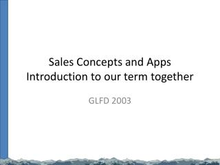 Sales Concepts and  Apps Introduction to our term together