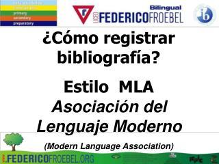 ¿C ómo  registrar  bibliografía?  Estilo   MLA Asociación  del Lenguaje Moderno (Modern  Language Association )