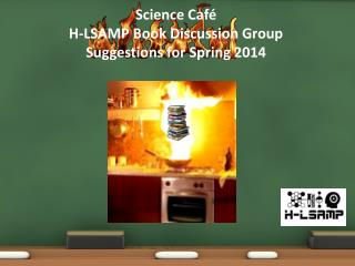 Science Café  H-LSAMP Book Discussion Group Suggestions for Spring 2014