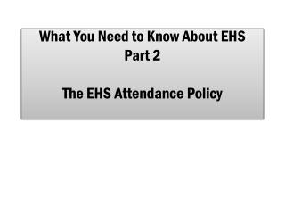 What You Need to Know About EHS Part 2 The EHS Attendance Policy