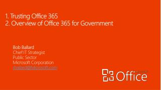 1. Trusting Office 365  2. Overview  of Office 365 for Government