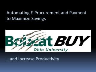 Automating E-Procurement and Payment  to Maximize Savings   …and Increase Productivity