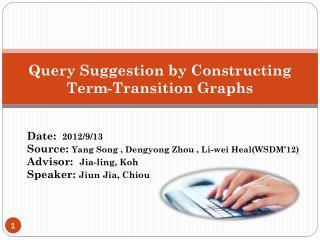 Date:   2012/9/13 Source:  Yang Song  ,  Dengyong  Zhou , Li- wei  He al(WSDM'12) Advisor:   Jia -ling,  Koh Speaker: