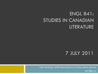 ENGL 841: Studies in  canadian  literature 7  july  2011