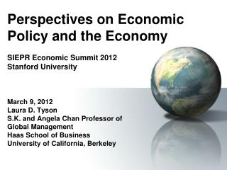 Perspectives on Economic Policy and the Economy SIEPR Economic Summit 2012 Stanford University