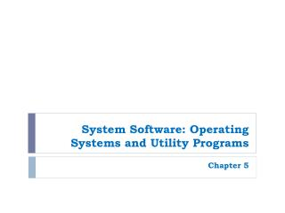System Software: Operating Systems and Utility Programs