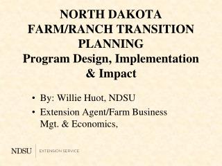 NORTH DAKOTA FARM/RANCH TRANSITION PLANNING Program Design, Implementation & Impact