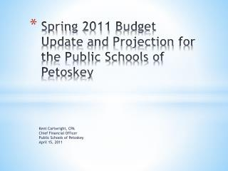 Spring  2011  Budget  Update  and  Projection  for the Public Schools of Petoskey