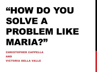 """How do you solve a problem like Maria?"""